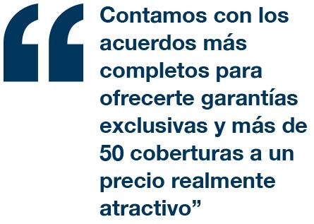 Contamos con los acuerdos más completos para ofrecerte garantías exclusivas y más de 50 coberturas a un precio realmente atractivo